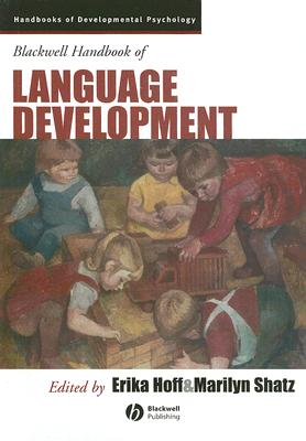 Blackwell Handbook of Language Development By Hoff, Erika (EDT)/ Shatz, Marilyn (EDT)/ Diesendruck, Gil (CON)/ Evans, Julia (CON)